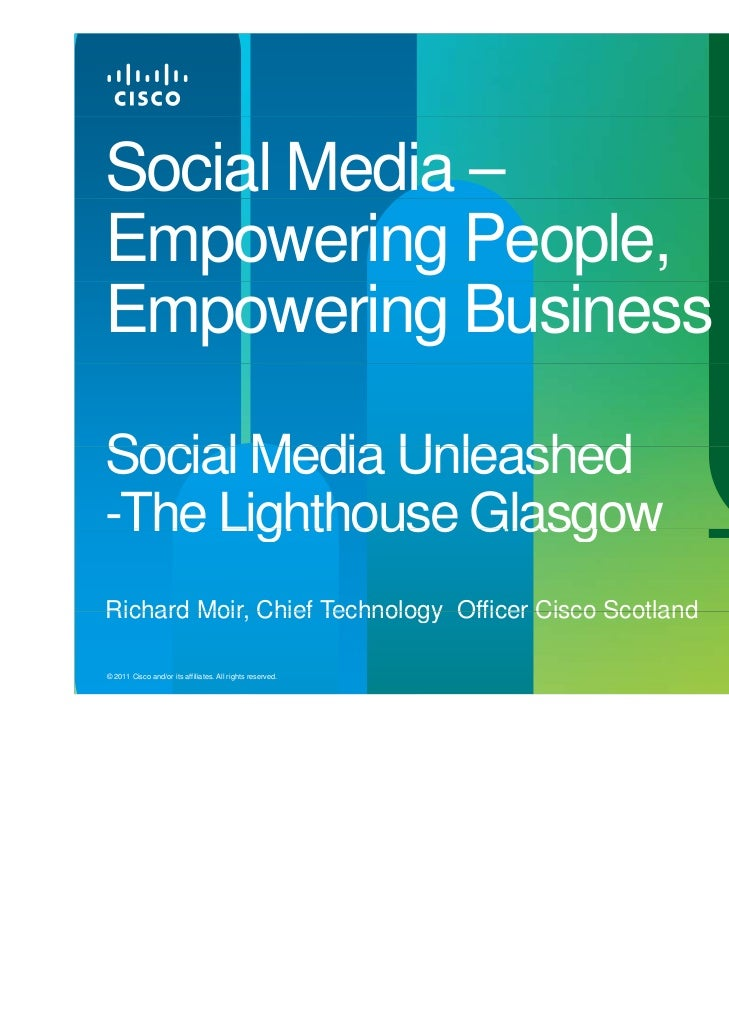 Social Media –Empowering People,Empowering BusinessSocial Media Unleashed-The Lighthouse Glasgow TheRichard Moir, Chief Te...