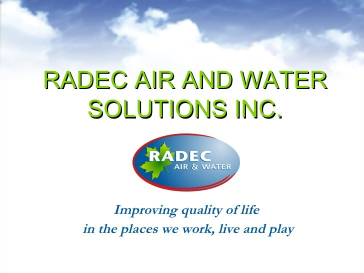 RADEC AIR AND WATER SOLUTIONS INC. Improving quality of life  in the places we work, live and play