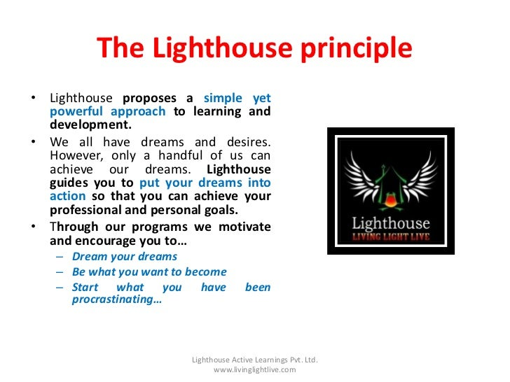 The Lighthouse principle• Lighthouse proposes a simple yet  powerful approach to learning and  development.• We all have d...