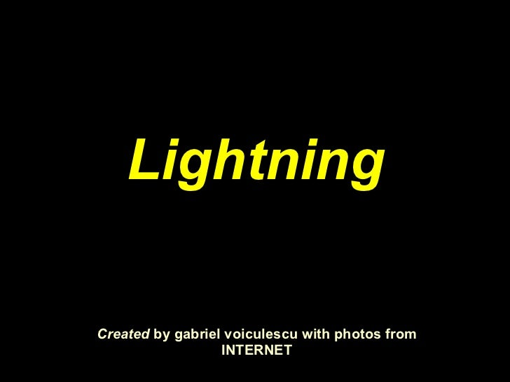 Created  by gabriel voiculescu with photos from INTERNET Lightning