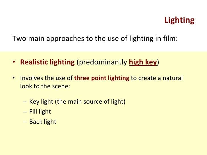 Lighting <ul><li>Two main approaches to the use of lighting in film: </li></ul><ul><li>Realistic lighting  (predominantly ...