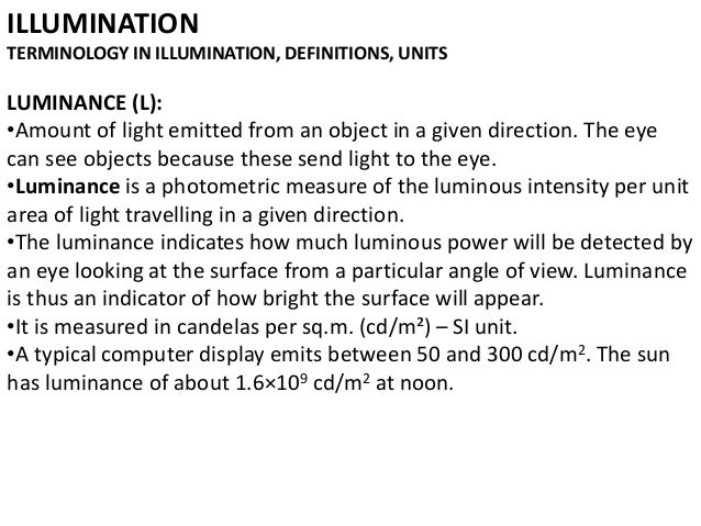 ILLUMINATION TERMINOLOGY IN ILLUMINATION DEFINITIONS UNITS LUMINANCE (L) u2022Amount of ...  sc 1 st  SlideShare & Lighting architecture lecture 3