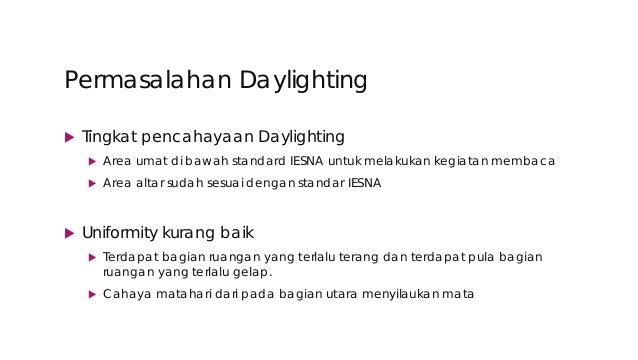 Tujuan  Redesign daylighting untuk mencapai tingkat pencahayaan standar cahaya kapel