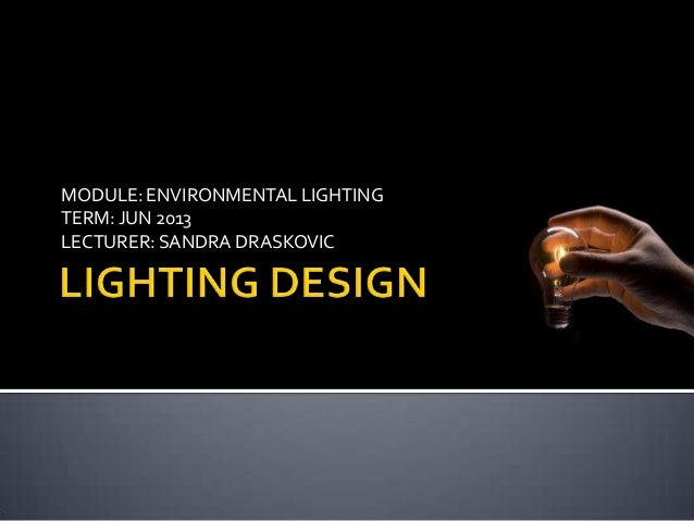 MODULE: ENVIRONMENTAL LIGHTINGTERM: JUN 2013LECTURER: SANDRA DRASKOVIC
