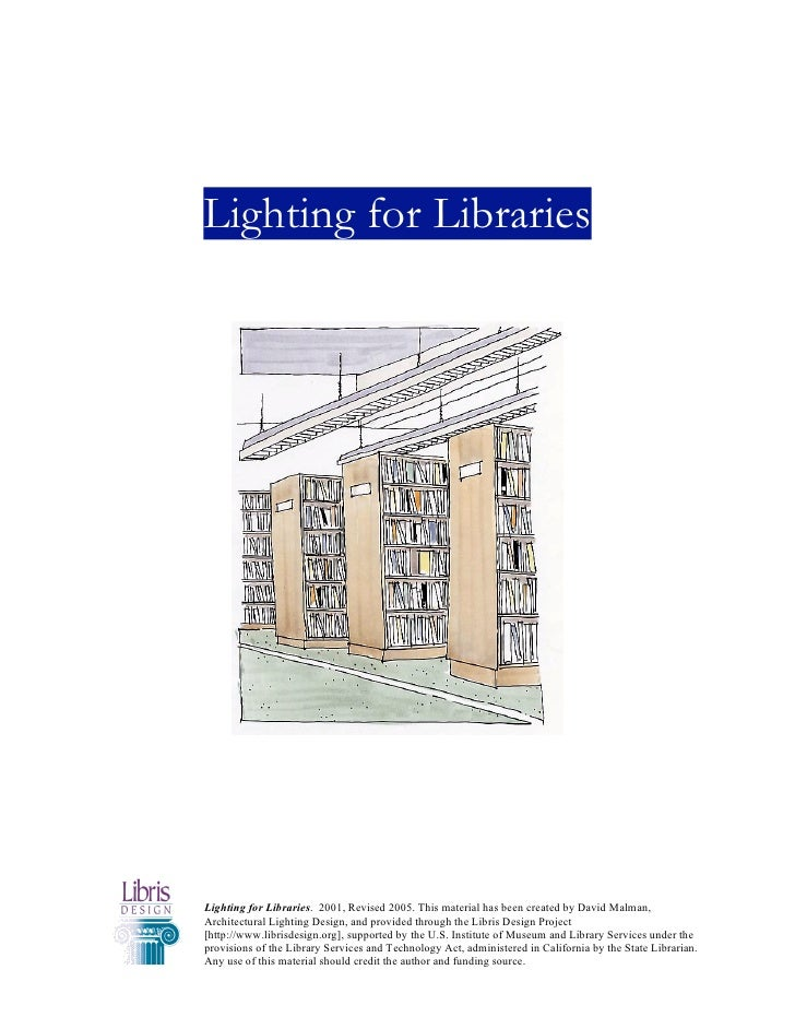Lighting for Libraries     Lighting for Libraries. 2001, Revised 2005. This material has been created by David Malman, Arc...