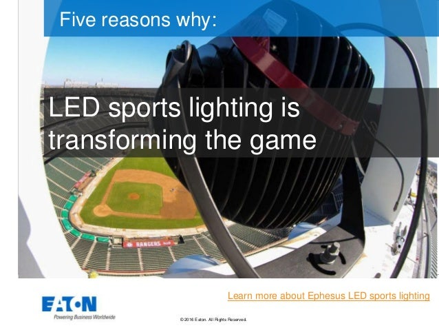 © 2016 Eaton. All Rights Reserved.. LED sports lighting is transforming the game Five reasons why: Learn more about Ephesu...