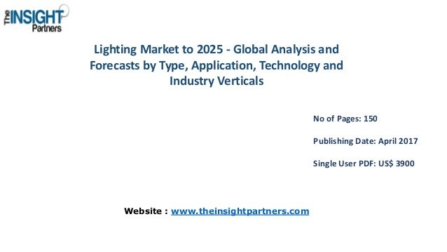 Lighting Market to 2025 - Global Analysis and Forecasts by Type, Application, Technology and Industry Verticals No of Page...