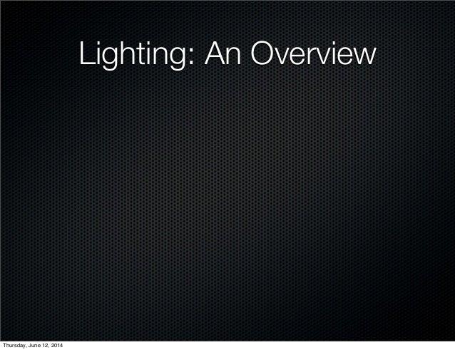 Lighting: An Overview Thursday, June 12, 2014