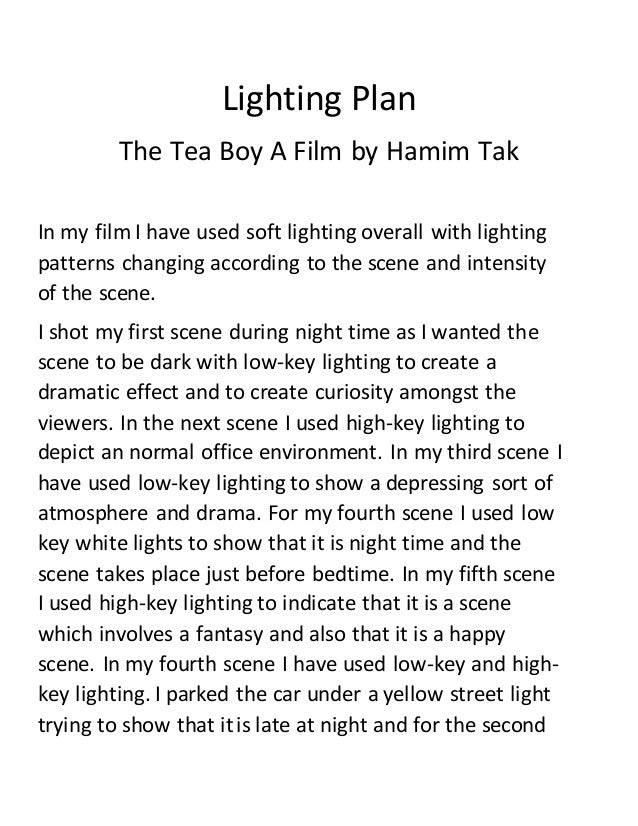Lighting Plan The Tea Boy A Film by Hamim Tak In my film I have used soft lighting overall with lighting patterns changing...