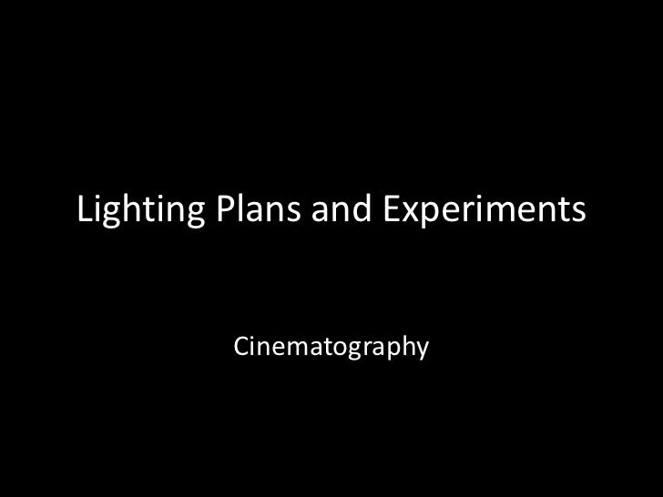 Lighting Plans and Experiments         Cinematography