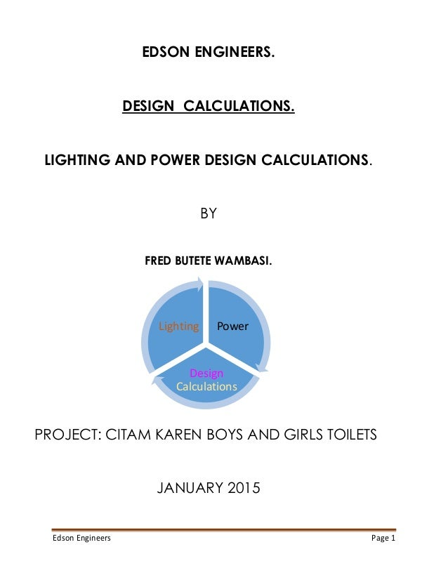 Edson Engineers Page 1 EDSON ENGINEERS. DESIGN CALCULATIONS. LIGHTING AND POWER DESIGN CALCULATIONS. BY FRED BUTETE WAMBAS...
