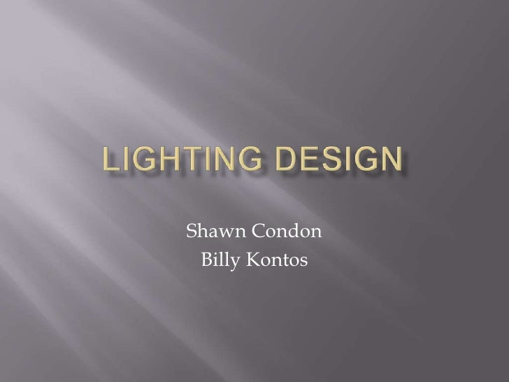 Lighting design<br />Shawn Condon<br />Billy Kontos<br />