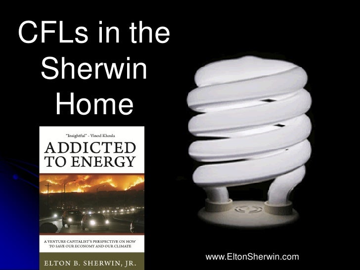 CFLs in the Sherwin  Home              www.EltonSherwin.com