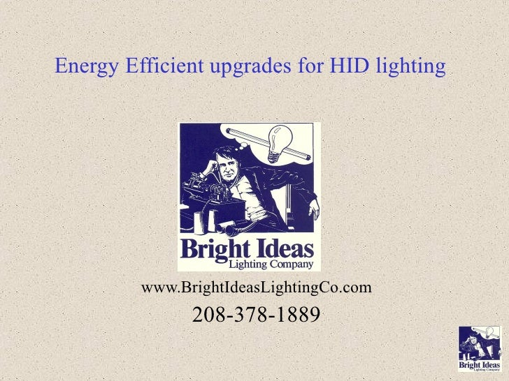 Energy Efficient upgrades for HID lighting www.BrightIdeasLightingCo.com 208-378-1889