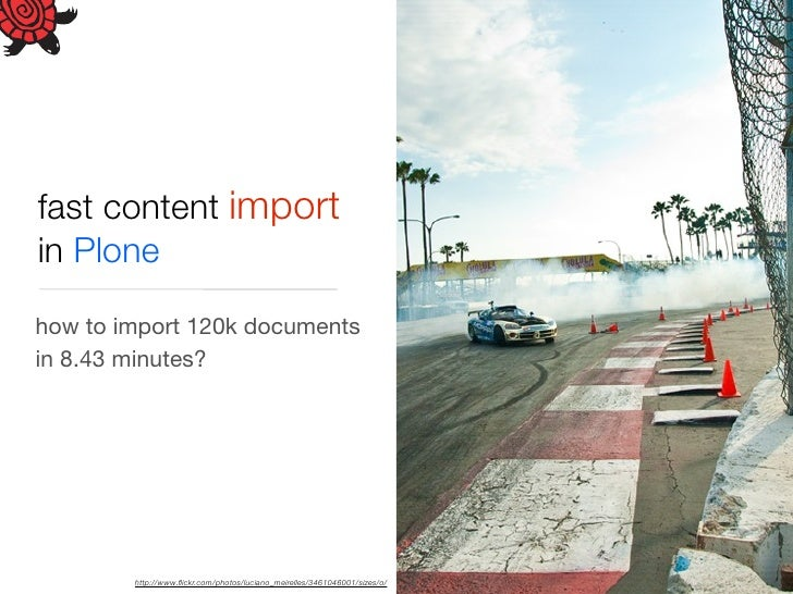 fast content import in Plone  how to import 120k documents in 8.43 minutes?             http://www.flickr.com/photos/lucian...