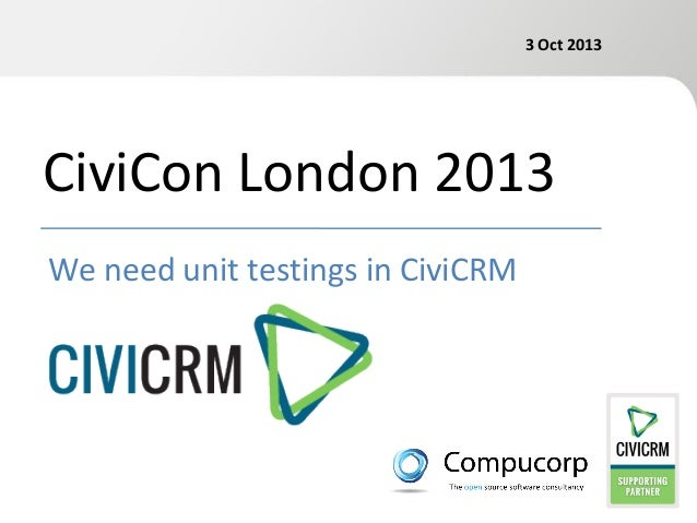 3 Oct 2013  CiviCon London 2013 We need unit testings in CiviCRM