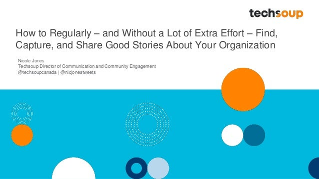 How to Regularly – and Without a Lot of Extra Effort – Find, Capture, and Share Good Stories About Your Organization Nicol...