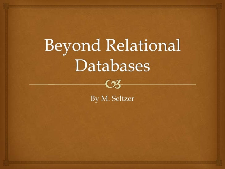 Beyond Relational Databases<br />By M. Seltzer<br />