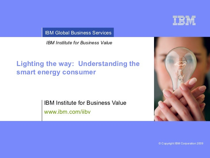 Lighting the way:  Understanding the smart energy consumer IBM Institute for Business Value www.ibm.com/iibv