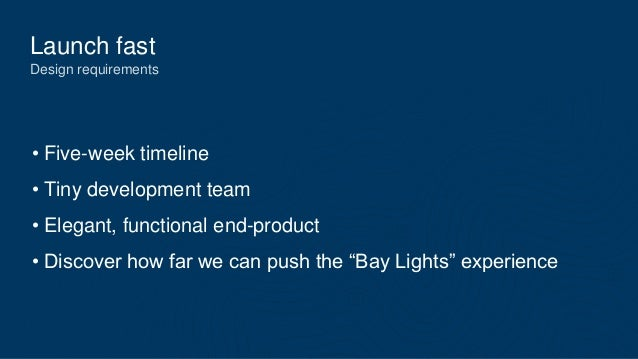 Launch fast Design requirements • Five-week timeline • Tiny development team • Elegant, functional end-product • Discover ...