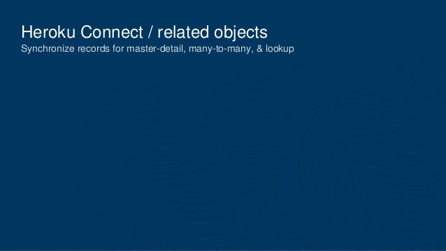 Heroku Connect / related objects Synchronize records for master-detail, many-to-many, & lookup