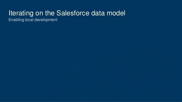 Iterating on the Salesforce data model Enabling local development