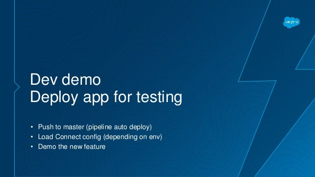 Dev demo Deploy app for testing • Push to master (pipeline auto deploy) • Load Connect config (depending on env) • Demo th...