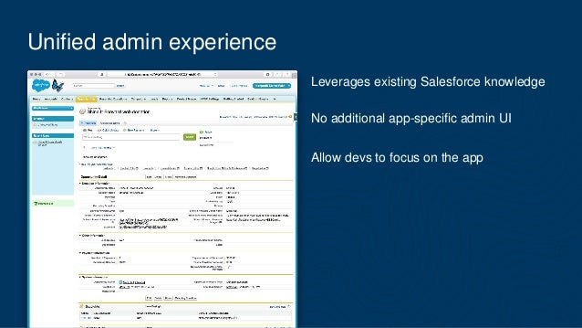 Unified admin experience Leverages existing Salesforce knowledge No additional app-specific admin UI Allow devs to focus o...