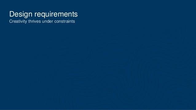 Design requirements Creativity thrives under constraints