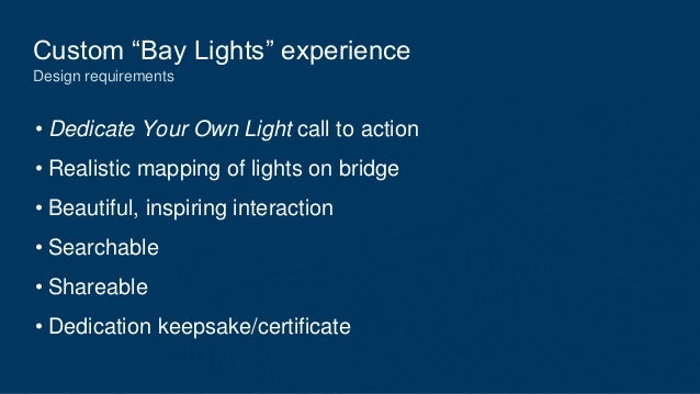 """Custom """"Bay Lights"""" experience Design requirements • Dedicate Your Own Light call to action • Realistic mapping of lights ..."""