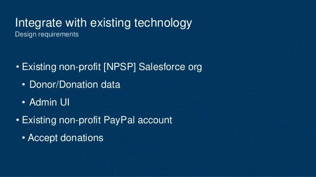 Integrate with existing technology Design requirements • Existing non-profit [NPSP] Salesforce org • Donor/Donation data •...