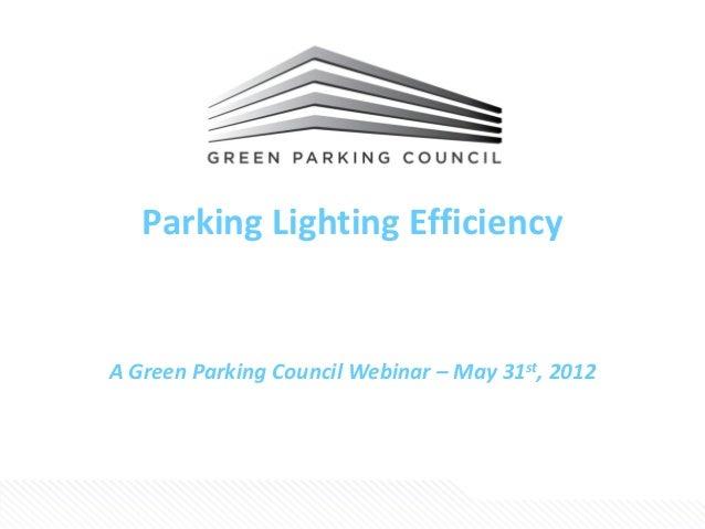 Parking Lighting EfficiencyA Green Parking Council Webinar – May 31st, 2012