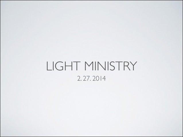 LIGHT MINISTRY 2. 27. 2014