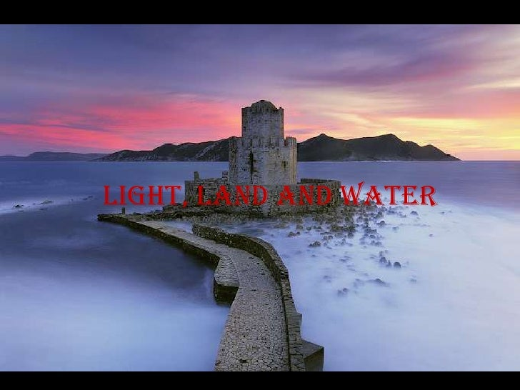 Light, land and water