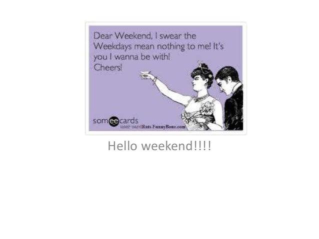 Hello weekend!!!!