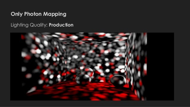 Only Photon Mapping Lighting Quality: Production