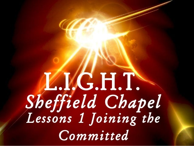 L.I.G.H.T.  Sheffield Chapel Lessons 1 Joining the Committed