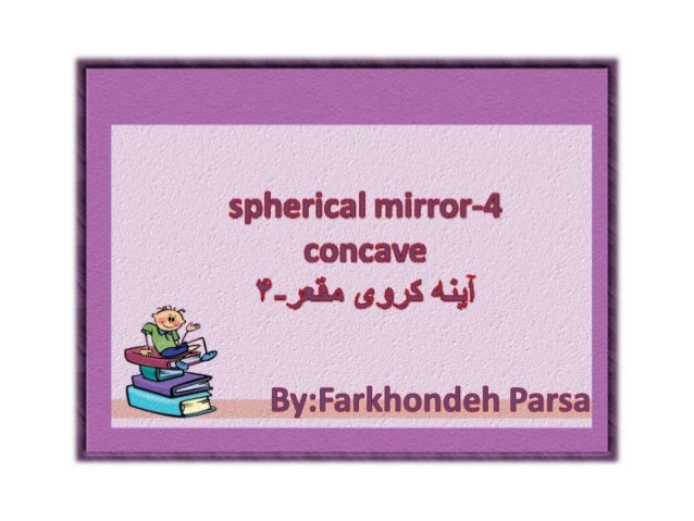 sphericalmirror-4 concave  v-A ms «at    A , By: Farkhondeh Pafsa