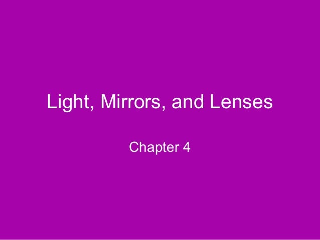 Light, Mirrors, and Lenses Chapter 4