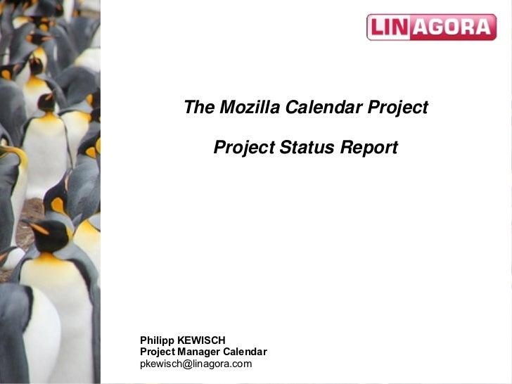The Mozilla Calendar Project             Project Status ReportPhilipp KEWISCHProject Manager Calendarpkewisch@linagora.com