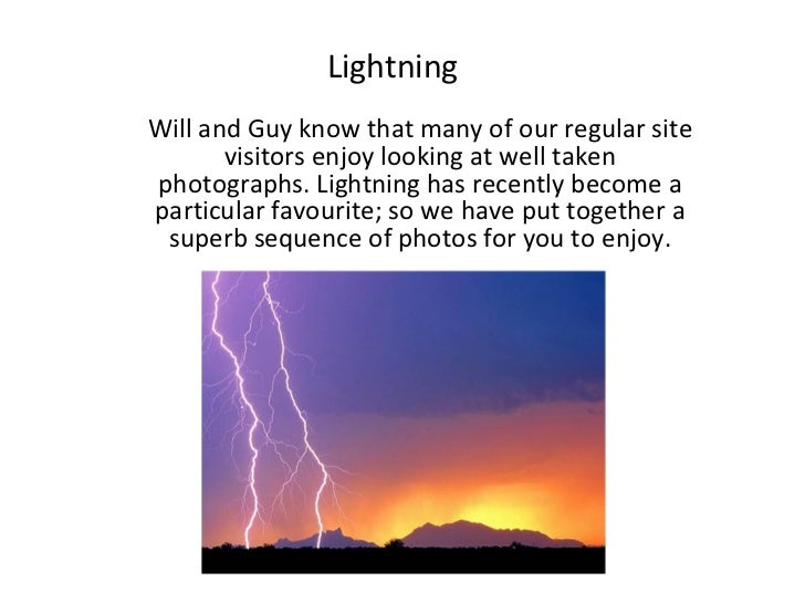 Lightning Will and Guy know that many of our regular site visitors enjoy looking at well taken photographs. Lightning has ...