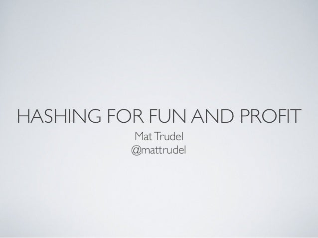 HASHING FOR FUN AND PROFITMatTrudel@mattrudel