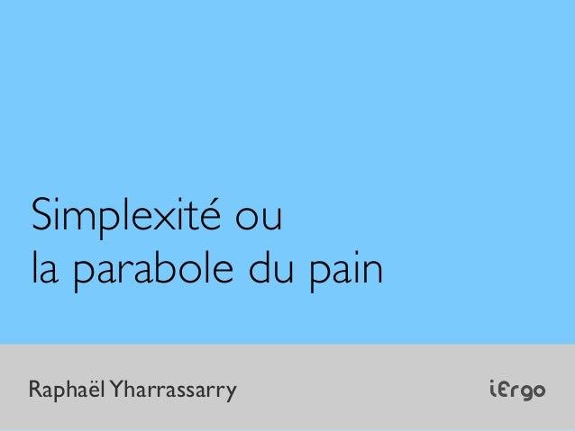 iErgoRaphaëlYharrassarrySimplexité oula parabole du pain