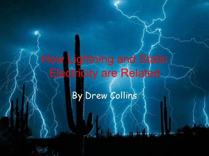 How Lightning and Static Electricity are Related By Drew Collins