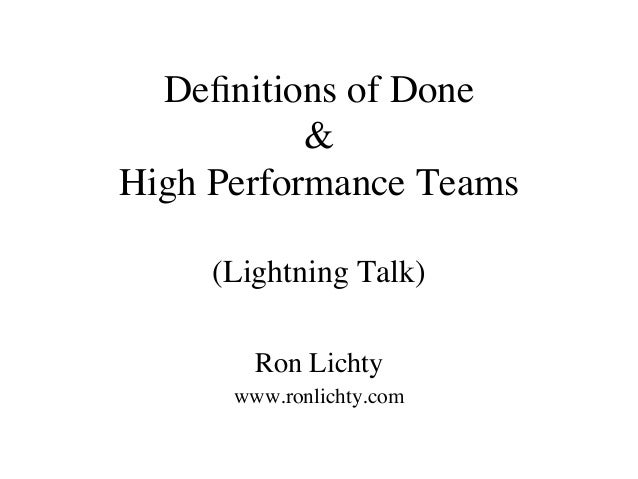 Definitions of Done & High Performance Teams (Lightning Talk) Ron Lichty www.ronlichty.com