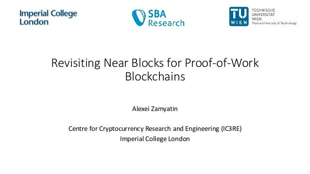 Revisiting Near Blocks for Proof-of-Work Blockchains Alexei Zamyatin Centre for Cryptocurrency Research and Engineering (I...