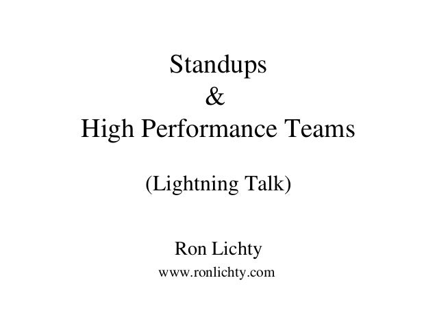 Standups & High Performance Teams (Lightning Talk) Ron Lichty www.ronlichty.com
