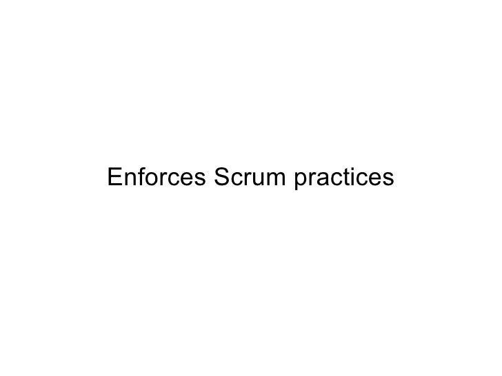 Enforces Scrum practices
