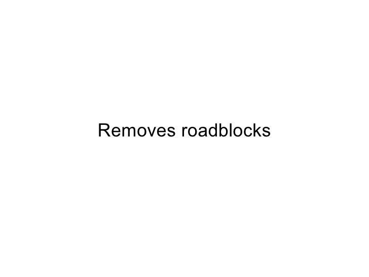Removes roadblocks