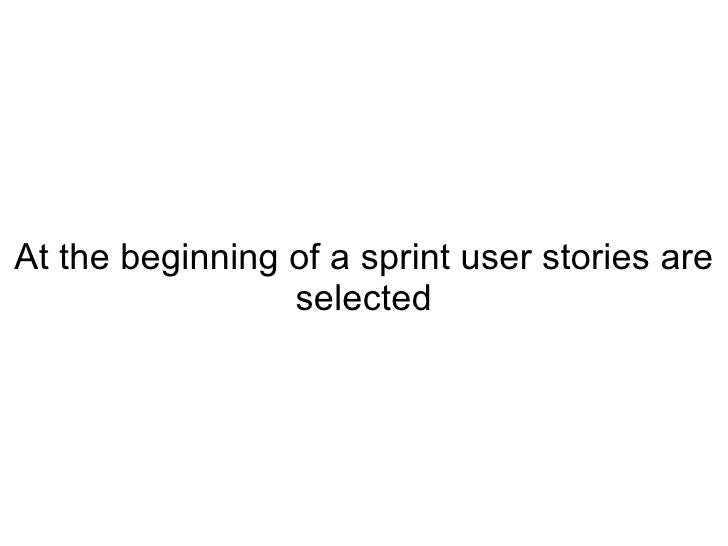 At the beginning of a sprint user stories are selected